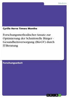 Forschungsmethodischer Ansatz zur Optimierung der Schnittstelle Bürger - Gesundheitsversorgung (Bü-GV) durch IT-Beratung (eBook, PDF)