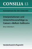 Interpretationen und Unterrichtsvorschläge zu Caesars »Bellum Gallicum« (eBook, PDF)
