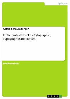 Frühe Einblattdrucke - Xylographie, Typographie, Blockbuch (eBook, ePUB) - Schaumberger, Astrid