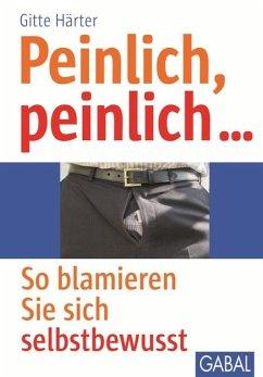 Peinlich, Peinlich... (eBook, PDF) - Härter, Gitte