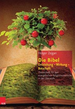 Die Bibel: Entstehung - Wirkung - Botschaft (eBook, PDF) - Zeigan, Holger