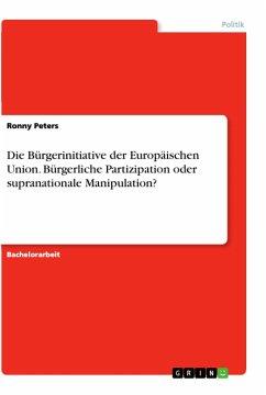 Die Bürgerinitiative der Europäischen Union. Bürgerliche Partizipation oder supranationale Manipulation?