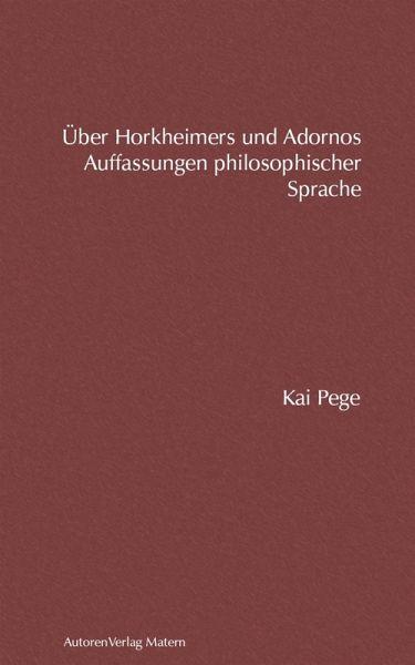 Über Horkheimers und Adornos Auffassungen philosophischer Sprache (eBook, ePUB) - Pege, Kai