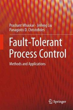 Fault-Tolerant Process Control (eBook, PDF) - Christofides, Panagiotis D.; Liu, Jinfeng; Mhaskar, Prashant