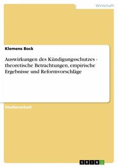Auswirkungen des Kündigungsschutzes - theoretische Betrachtungen, empirische Ergebnisse und Reformvorschläge (eBook, PDF)