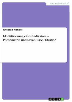 Identifizierung eines Indikators - Photometrie und Säure-Base-Titration (eBook, PDF)