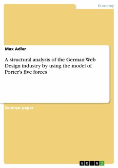 A structural analysis of the German Web Design industry by using the model of Porter's five forces (eBook, PDF)