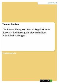 Die Entwicklung von Better Regulation in Europa - Etablierung als eigenständiges Politikfeld vollzogen? (eBook, PDF)