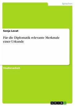Für die Diplomatik relevante Merkmale einer Urkunde (eBook, ePUB)