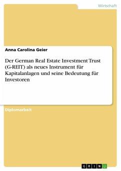 Der German Real Estate Investment Trust (G-REIT) als neues Instrument für Kapitalanlagen und seine Bedeutung für Investoren (eBook, PDF)