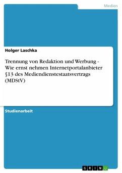 Trennung von Redaktion und Werbung - Wie ernst nehmen Internetportalanbieter §13 des Mediendienstestaatsvertrags (MDStV) (eBook, PDF)