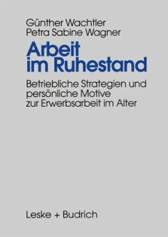 Arbeit im Ruhestand - Wachtler, Günther; Wagner, Petra S.