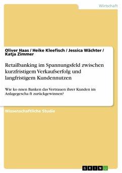 Retailbanking im Spannungsfeld zwischen kurzfristigem Verkaufserfolg und langfristigem Kundennutzen (eBook, PDF)