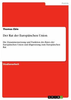 Der Rat der Europäischen Union (eBook, PDF) - Eble, Thomas