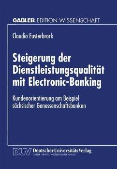 Steigerung der Dienstleistungsqualität mit Electronic-Banking - Eusterbrock, Claudia