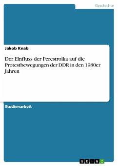 Der Einfluss der Perestroika auf die Protestbewegungen der DDR in den 1980er Jahren (eBook, PDF)