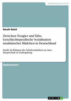 Zwischen Neugier und Tabu. Geschlechtspezifische Sozialisation muslimischer Mädchen in Deutschland (eBook, PDF)
