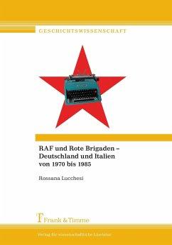 RAF und Rote Brigaden - Deutschland und Italien von 1970 bis 1985 - Lucchesi, Rossana