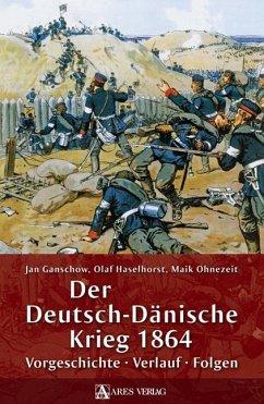 Der Deutsch-Dänische Krieg 1864 - Ganschow, Jan; Haselhorst, Olaf; Ohnezeit, Maik