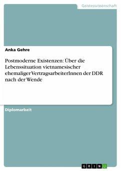 Postmoderne Existenzen: Über die Lebenssituation vietnamesischer ehemaliger VertragsarbeiterInnen der DDR nach der Wende