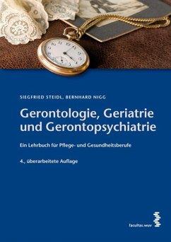 Gerontologie, Geriatrie und Gerontopsychiatrie - Steidl, Siegfried; Nigg, Bernhard