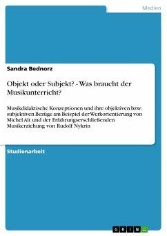 Objekt oder Subjekt? - Was braucht der Musikunterricht? (eBook, ePUB) - Bednorz, Sandra