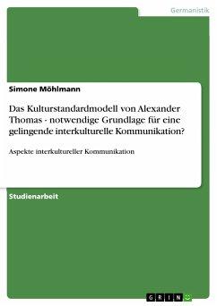 Das Kulturstandardmodell von Alexander Thomas - notwendige Grundlage für eine gelingende interkulturelle Kommunikation? (eBook, ePUB)