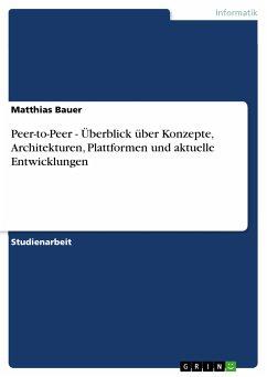 Peer-to-Peer - Überblick über Konzepte, Architekturen, Plattformen und aktuelle Entwicklungen (eBook, PDF)