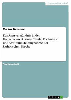 """Das Amtsverständnis in der Konvergenzerklärung """"Taufe, Eucharistie und Amt"""" und Stellungnahme der katholischen Kirche (eBook, PDF)"""