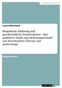 Biografische Erfahrung und gesellschaftliche Transformation - Eine qualitative Studie zum Bedeutungswandel von Erwerbsarbeit (Theorie und Auswertung) (eBook, PDF)