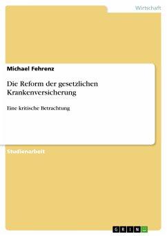 Die Reform der gesetzlichen Krankenversicherung (eBook, PDF)
