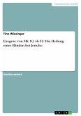 Exegese von Mk 10, 46-52: Die Heilung eines Blinden bei Jericho (eBook, PDF)