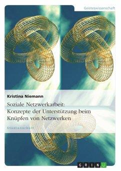 Soziale Netzwerkarbeit: Konzepte der Unterstützung beim Knüpfen von Netzwerken (eBook, PDF)