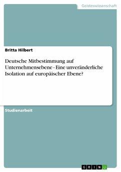 Deutsche Mitbestimmung auf Unternehmensebene - Eine unveränderliche Isolation auf europäischer Ebene? (eBook, PDF)