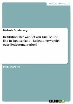 Institutioneller Wandel von Familie und Ehe in Deutschland - Bedeutungswandel oder Bedeutungsverlust? (eBook, PDF)