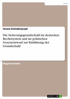 Die Sicherungsgrundschuld im deutschen Rechtssystem und im polnischen Gesetzentwurf zur Einführung der Grundschuld (eBook, PDF)
