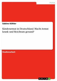 Die Folgen der Kinderarmut in Deutschland - Macht Armut krank und Reichtum gesund? (eBook, ePUB)