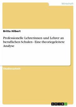 Professionelle Lehrerinnen und Lehrer an beruflichen Schulen - Eine theoriegeleitete Analyse (eBook, PDF)