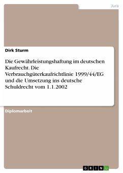 Die Gewährleistungshaftung im deutschen Kaufrecht. Die Verbrauchgüterkaufrichtlinie 1999/44/EG und die Umsetzung ins deutsche Schuldrecht vom 1.1.2002 (eBook, PDF)