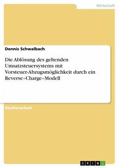 Die Ablösung des geltenden Umsatzsteuersystems mit Vorsteuer-Abzugsmöglichkeit durch ein Reverse–Charge–Modell (eBook, PDF)