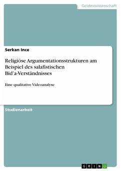 Religiöse Argumentationsstrukturen am Beispiel des salafistischen Bid'a-Verständnisses (eBook, PDF)