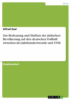 Zur Bedeutung und Einfluss der jüdischen Bevölkerung auf den deutschen Fußball zwischen der Jahrhundertwende und 1938 (eBook, PDF)