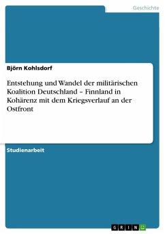 Entstehung und Wandel der militärischen Koalition Deutschland - Finnland in Kohärenz mit dem Kriegsverlauf an der Ostfront (eBook, PDF)