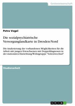 Die sozialpsychiatrische Versorgunglandkarte in Dresden-Nord (eBook, PDF)