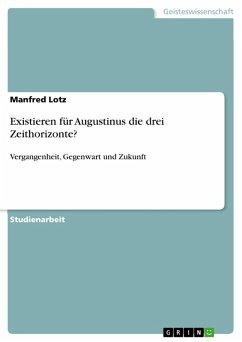 Existieren für Augustinus die drei Zeithorizonte? (eBook, PDF)