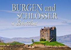 Burgen und Schlösser in Schottland - Ein Bildband