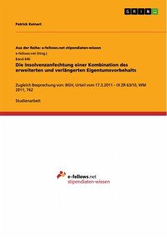 Die Insolvenzanfechtung einer Kombination des erweiterten und verlängerten Eigentumsvorbehalts (eBook, PDF)