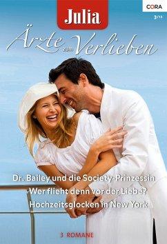 Dr. Bailey und die Society Prinzessin & Wer flieht denn vor der Liebe? & Hochzeitsglocken in New York / Julia Ärzte zum Verlieben Bd.56 (eBook, ePUB)