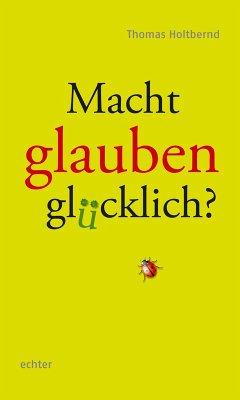 Macht Glauben glücklich? (eBook, PDF) - Holtbernd, Thomas