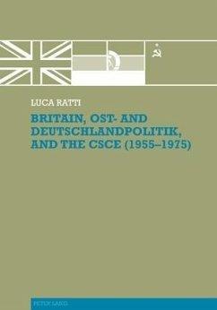 Britain, Ost- and Deutschlandpolitik, and the CSCE (1955-1975) (eBook, PDF) - Ratti, Luca